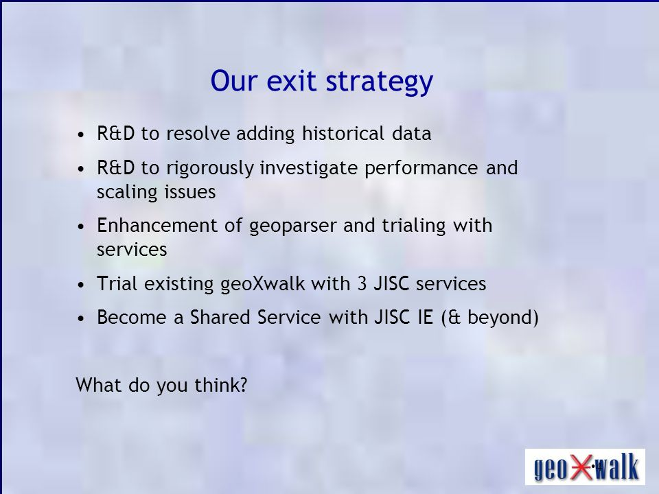 4 Our exit strategy R&D to resolve adding historical data R&D to rigorously investigate performance and scaling issues Enhancement of geoparser and trialing with services Trial existing geoXwalk with 3 JISC services Become a Shared Service with JISC IE (& beyond) What do you think
