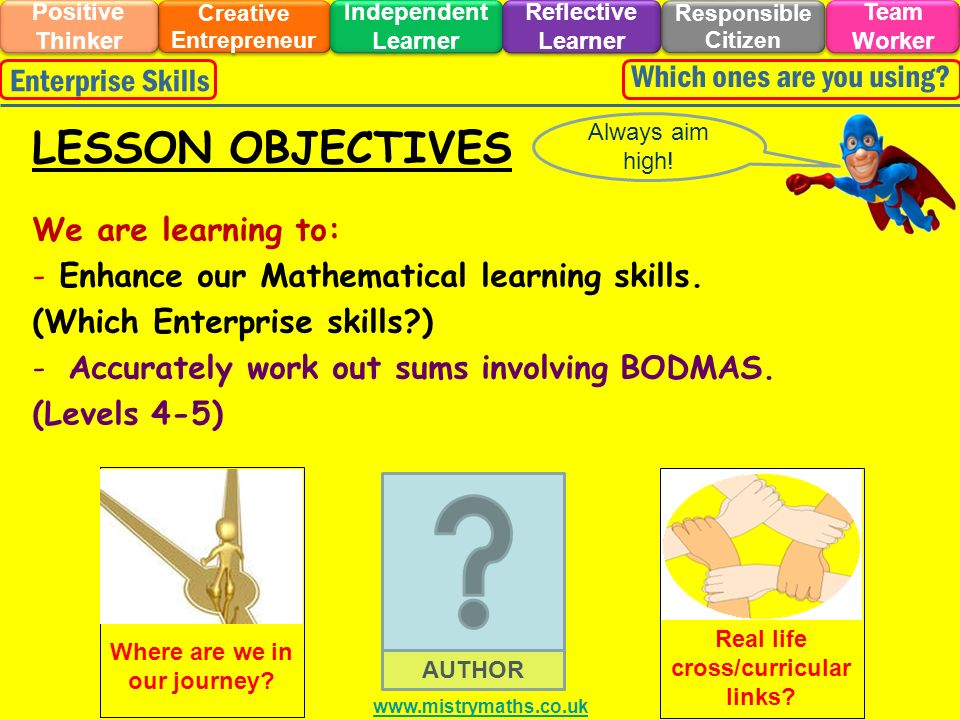 We are learning to: - Enhance our Mathematical learning skills. (Which Enterprise skills?) -Accurately work out sums involving BODMAS. (Levels 4-5) Al