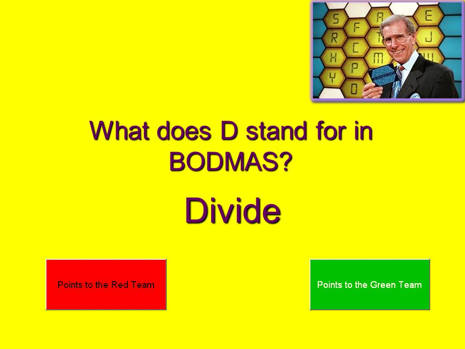 What does D stand for in BODMAS? Divide