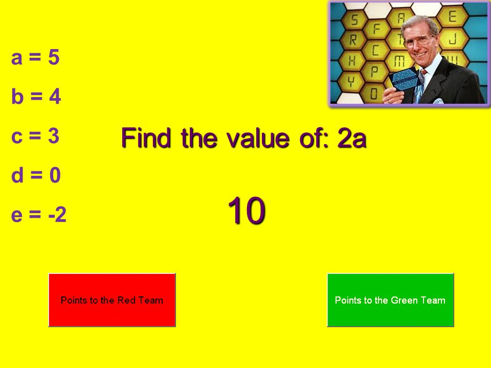 Find the value of: 2a 10 a = 5 b = 4 c = 3 d = 0 e = -2