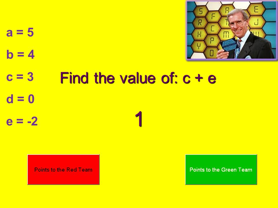 a = 5 b = 4 c = 3 d = 0 e = -2 Find the value of: c + e 1