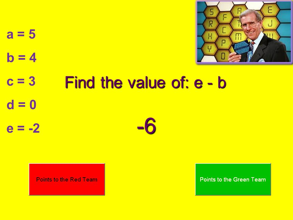 a = 5 b = 4 c = 3 d = 0 e = -2 Find the value of: e - b -6