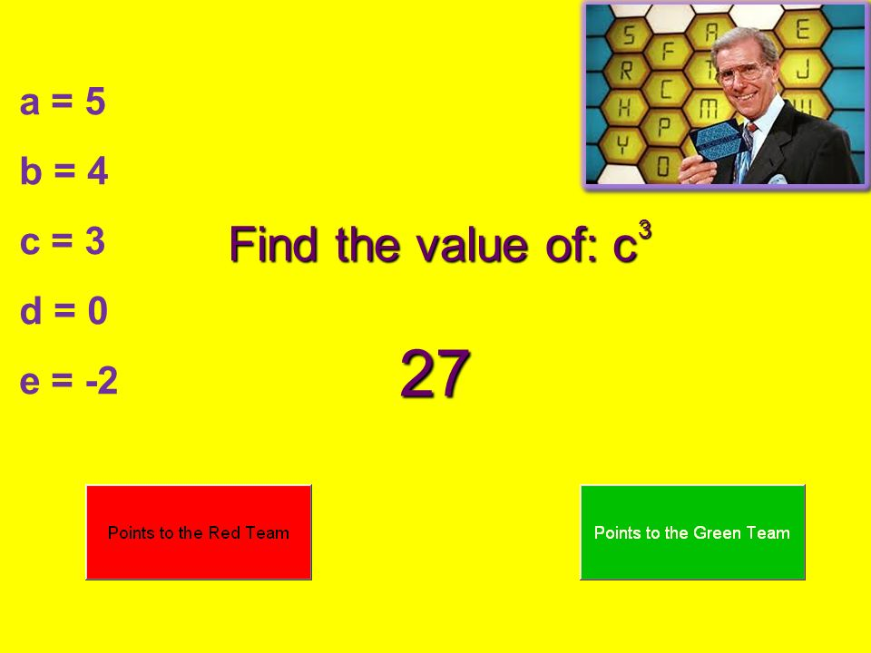 a = 5 b = 4 c = 3 d = 0 e = -2 Find the value of: c 27 3