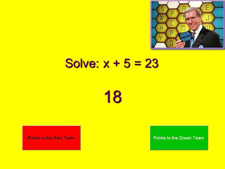 Solve: x + 7 = 18 11