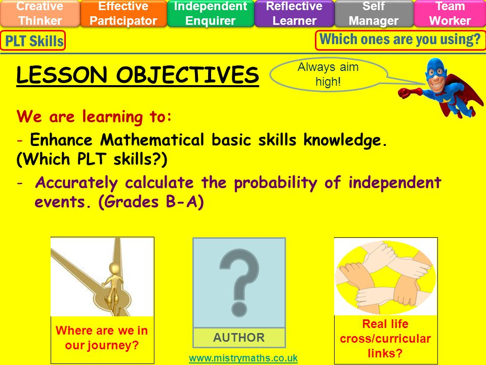 We are learning to: - Enhance Mathematical basic skills knowledge. (Which PLT skills?) -Accurately calculate the probability of independent events. (G
