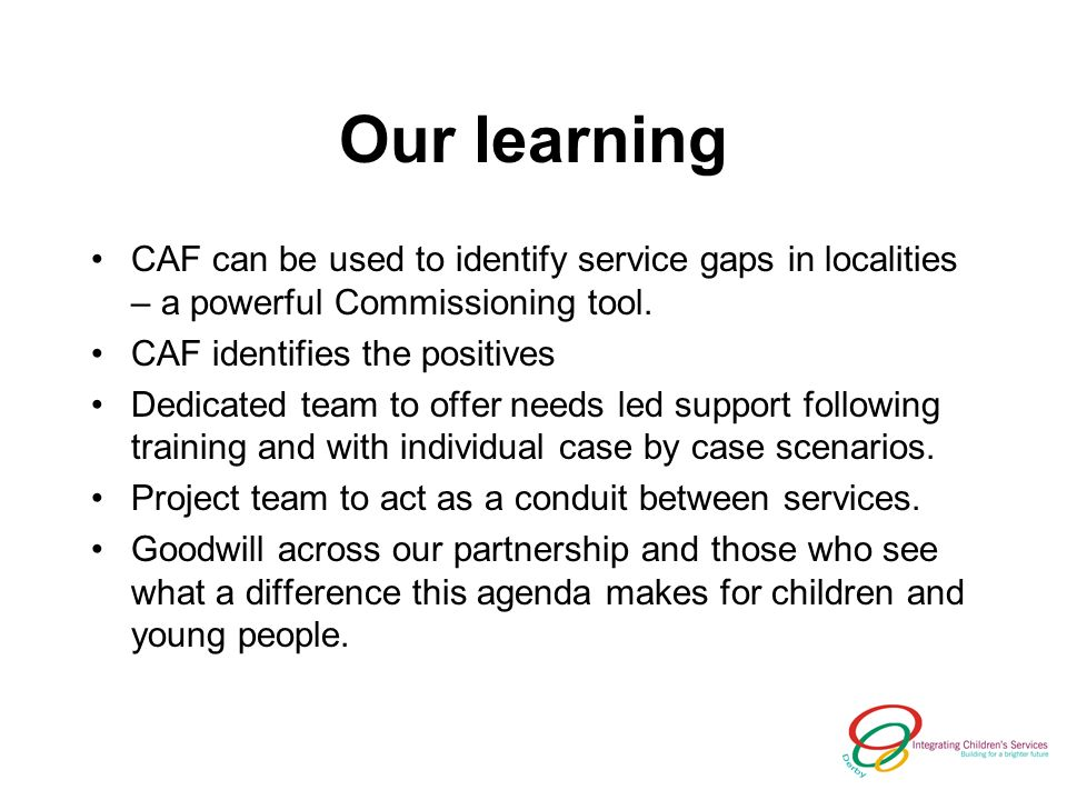 Our learning CAF can be used to identify service gaps in localities – a powerful Commissioning tool.
