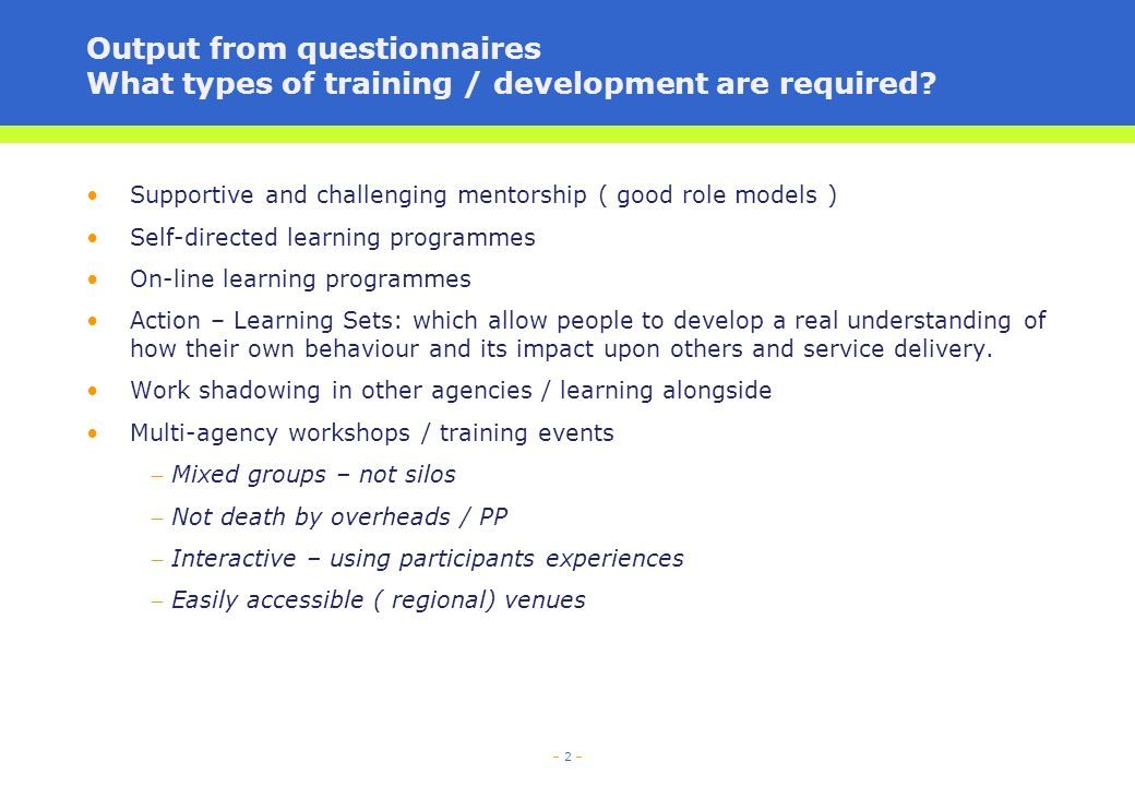 – 2 – Output from questionnaires What types of training / development are required.