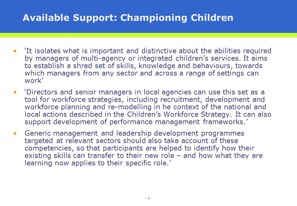 – 9 – Available Support: Championing Children This is a resource with the holistic needs of children at its heart, underpinned by the desire to change the culture and values of childrens services forever, so that they are inclusive, holistic, responsive and ambitious.