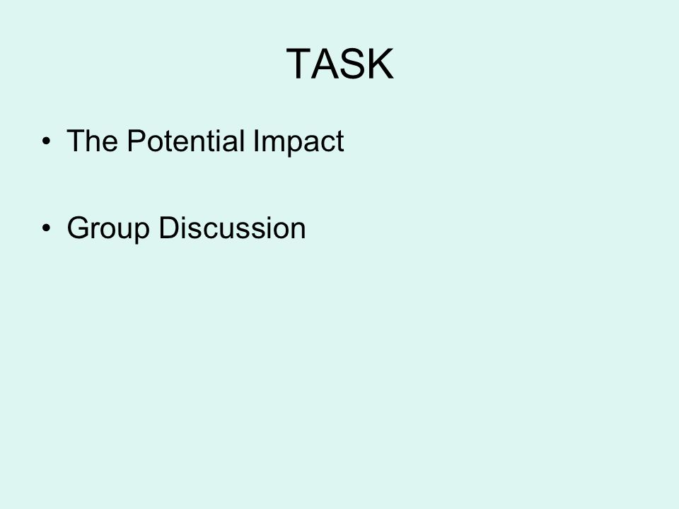 TASK The Potential Impact Group Discussion