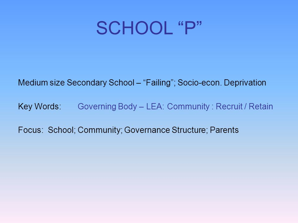 SCHOOL P Medium size Secondary School – Failing; Socio-econ.
