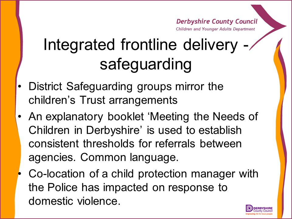 Children and Younger Adults Department Integrated frontline delivery - safeguarding District Safeguarding groups mirror the childrens Trust arrangemen