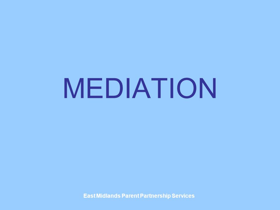East Midlands Parent Partnership Services MEDIATION