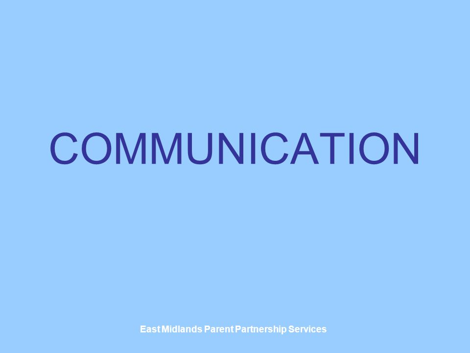 East Midlands Parent Partnership Services COMMUNICATION