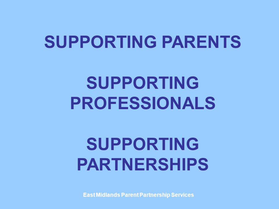SUPPORTING PARENTS SUPPORTING PROFESSIONALS SUPPORTING PARTNERSHIPS