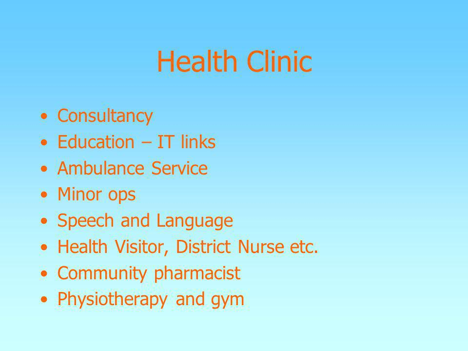 Health Clinic Consultancy Education – IT links Ambulance Service Minor ops Speech and Language Health Visitor, District Nurse etc. Community pharmacis