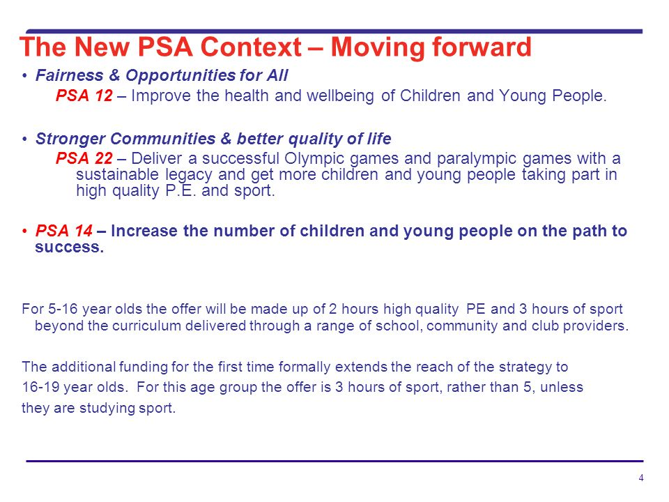 4 The New PSA Context – Moving forward Fairness & Opportunities for All PSA 12 – Improve the health and wellbeing of Children and Young People.