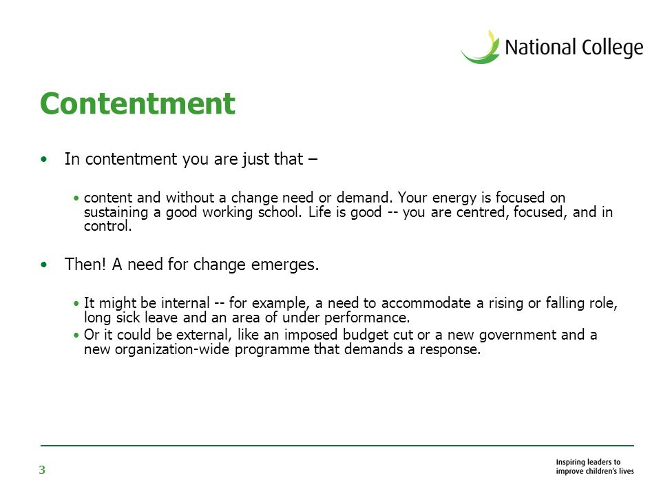 3 Contentment In contentment you are just that – content and without a change need or demand. Your energy is focused on sustaining a good working scho