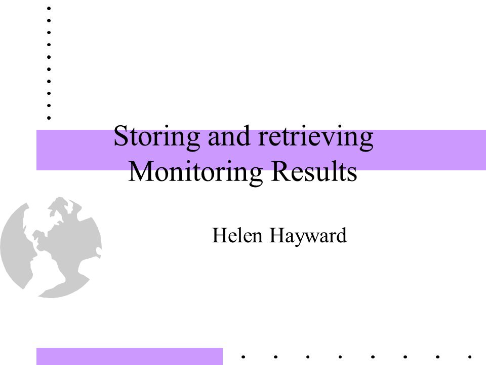 Storing and retrieving Monitoring Results Helen Hayward