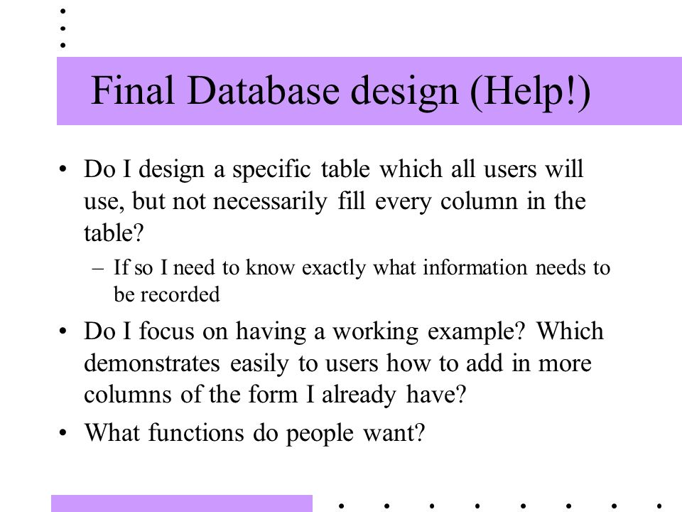 Final Database design (Help!) Do I design a specific table which all users will use, but not necessarily fill every column in the table.