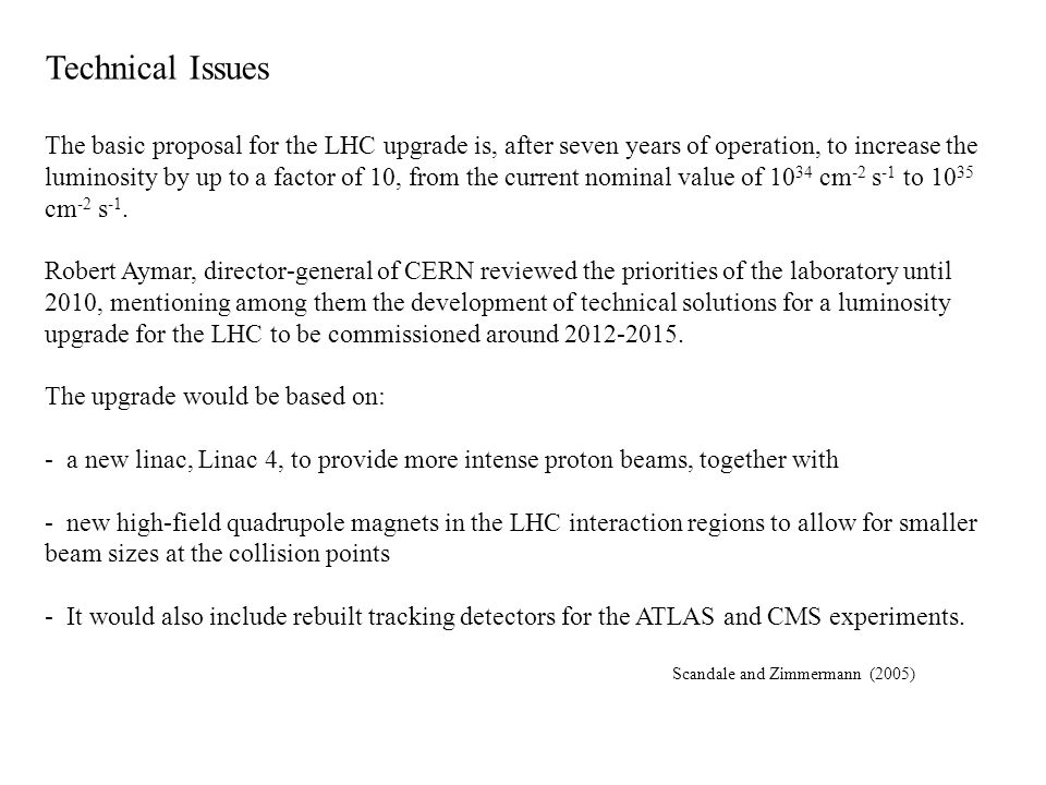 Technical Issues The basic proposal for the LHC upgrade is, after seven years of operation, to increase the luminosity by up to a factor of 10, from t
