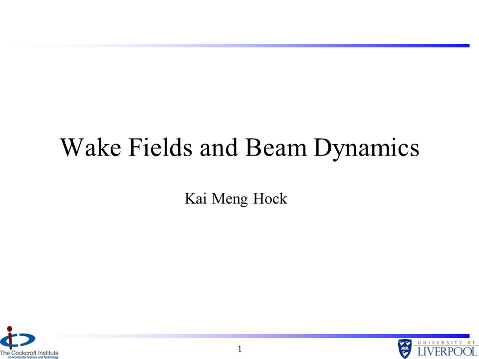 1 Wake Fields and Beam Dynamics Kai Meng Hock