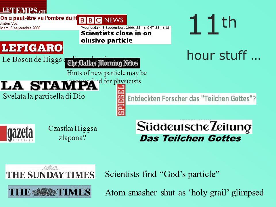 Le Boson de Higgs en ligne de mire Hints of new particle may be massive find for physicists Svelata la particella di Dio Das Teilchen Gottes Czastka Higgsa zlapana.