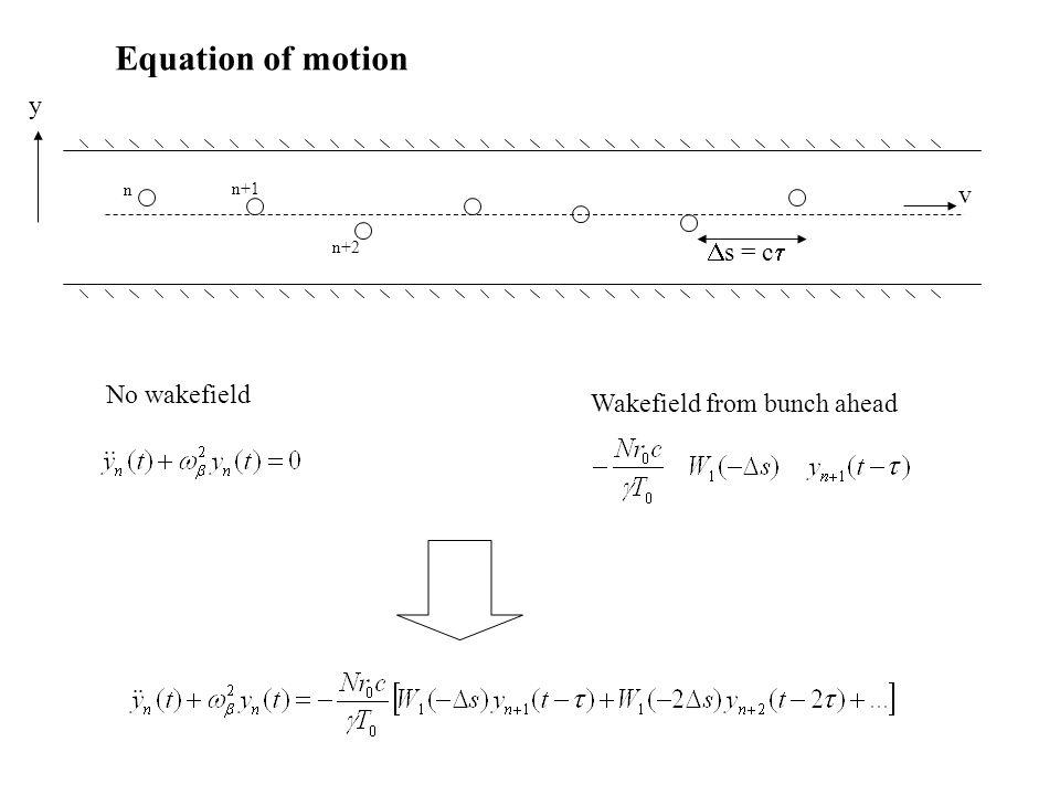 v Equation of motion y s = c No wakefield Wakefield from bunch ahead n n+1 n+2