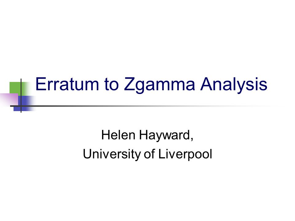 Erratum to Zgamma Analysis Helen Hayward, University of Liverpool