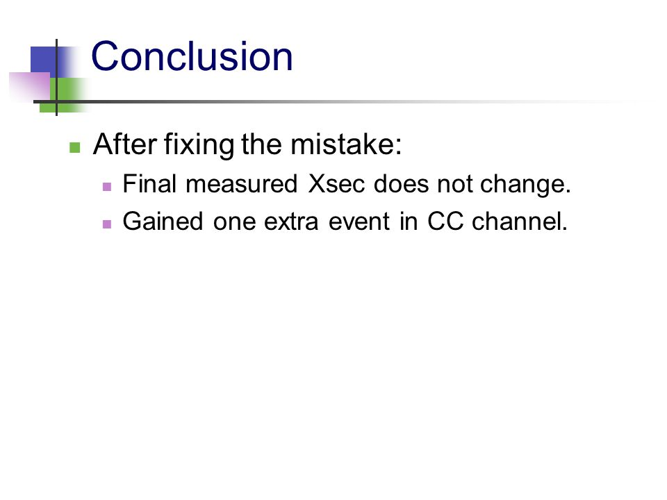 Conclusion After fixing the mistake: Final measured Xsec does not change.