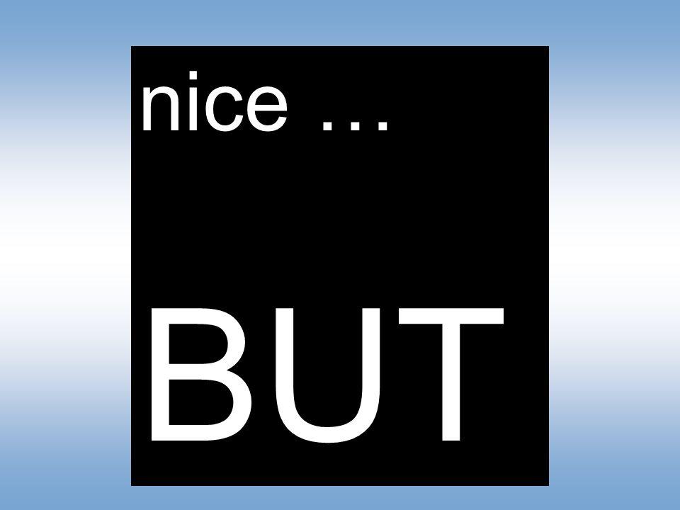 nice … BUT