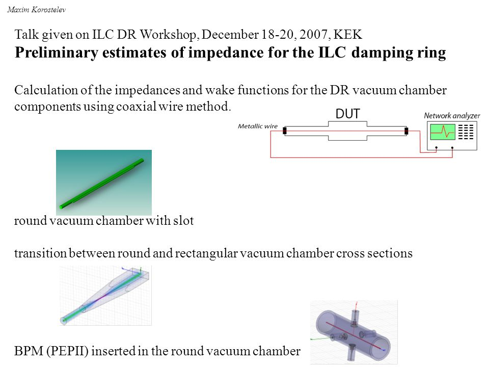Talk given on ILC DR Workshop, December 18-20, 2007, KEK Preliminary estimates of impedance for the ILC damping ring Calculation of the impedances and wake functions for the DR vacuum chamber components using coaxial wire method.