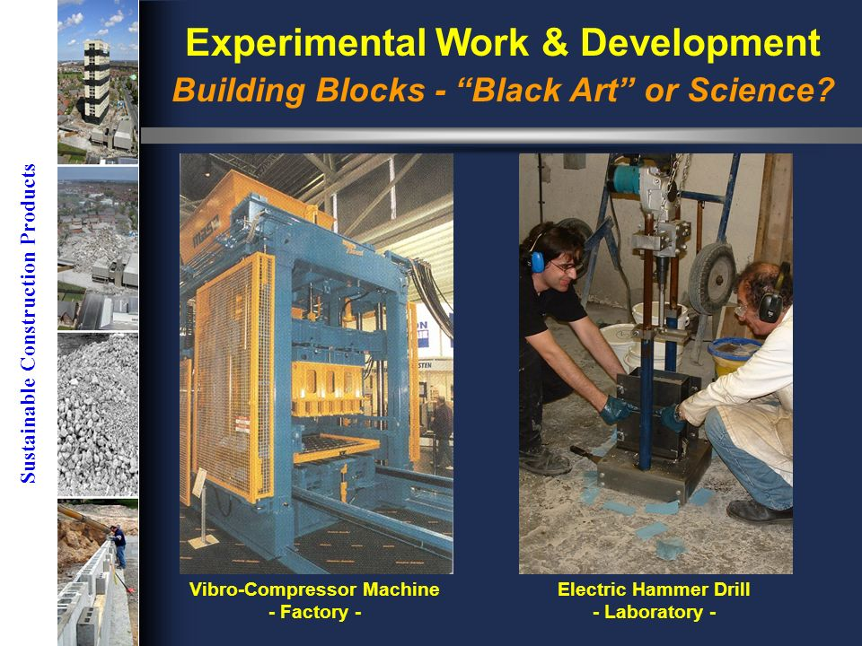 Sustainable Construction Products Vibro-Compressor Machine - Factory - Experimental Work & Development Building Blocks - Black Art or Science.