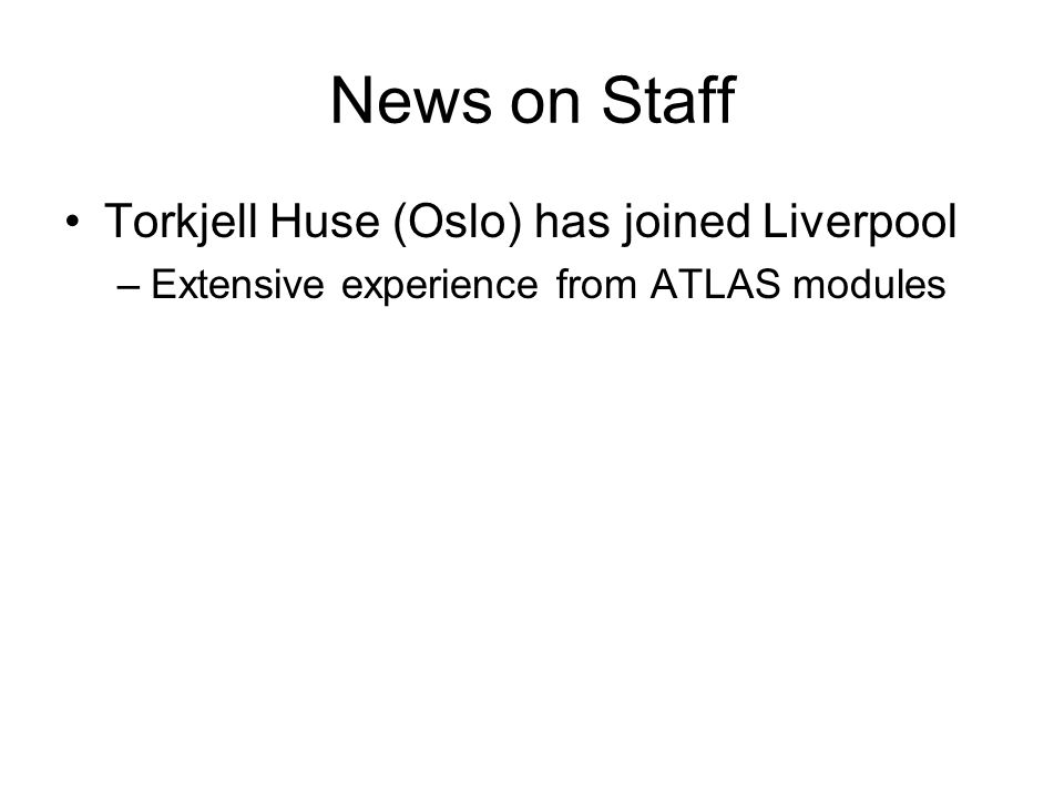 News on Staff Torkjell Huse (Oslo) has joined Liverpool –Extensive experience from ATLAS modules