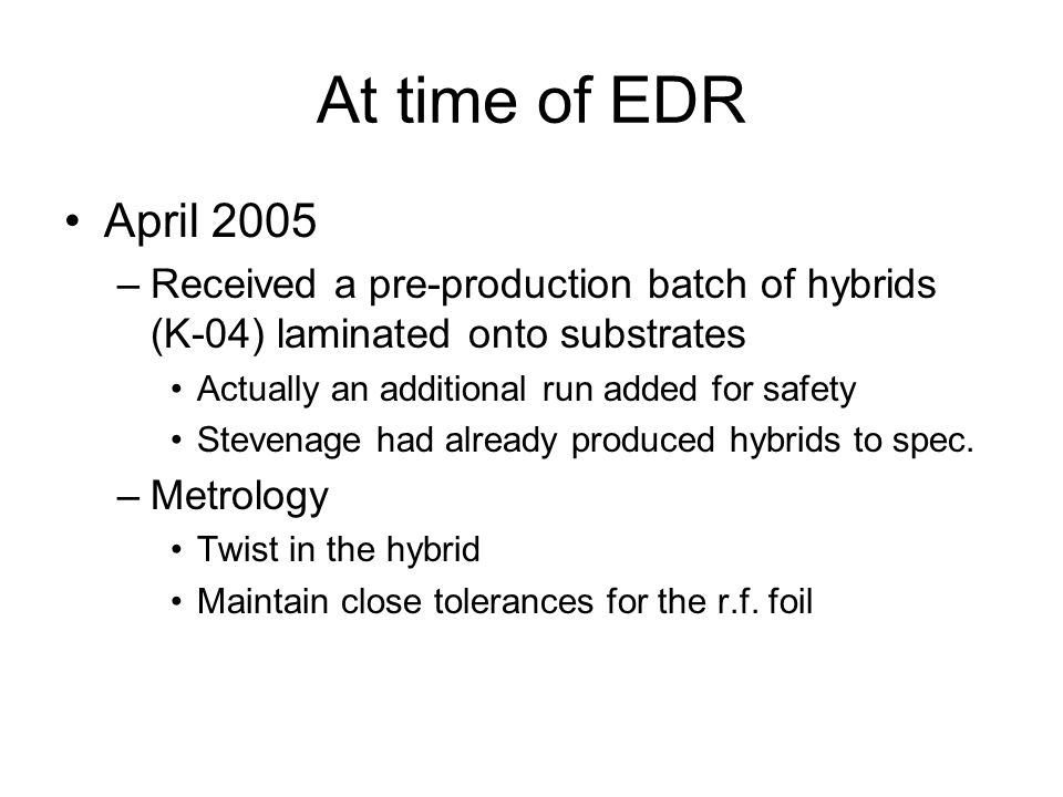 At time of EDR April 2005 –Received a pre-production batch of hybrids (K-04) laminated onto substrates Actually an additional run added for safety Ste