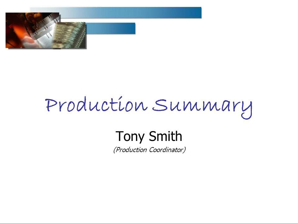 Production Summary Tony Smith (Production Coordinator)