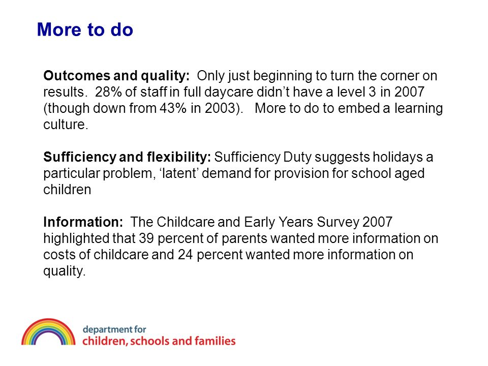 More to do Outcomes and quality: Only just beginning to turn the corner on results.