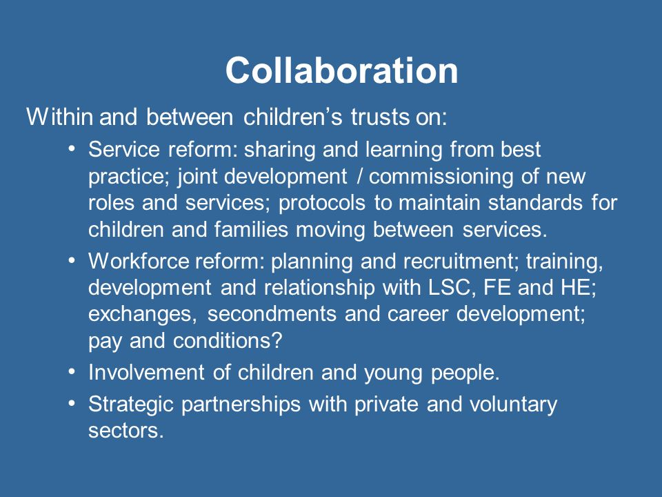 Collaboration Within and between childrens trusts on: Service reform: sharing and learning from best practice; joint development / commissioning of ne