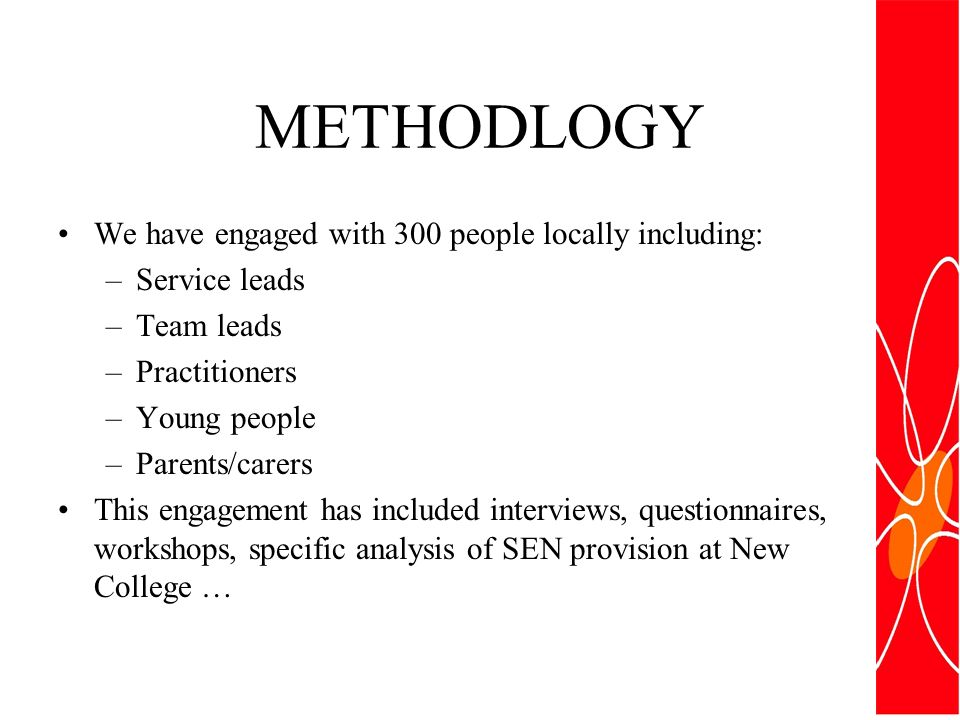 METHODLOGY We have engaged with 300 people locally including: –Service leads –Team leads –Practitioners –Young people –Parents/carers This engagement has included interviews, questionnaires, workshops, specific analysis of SEN provision at New College …