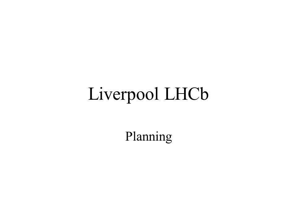 Liverpool LHCb Planning
