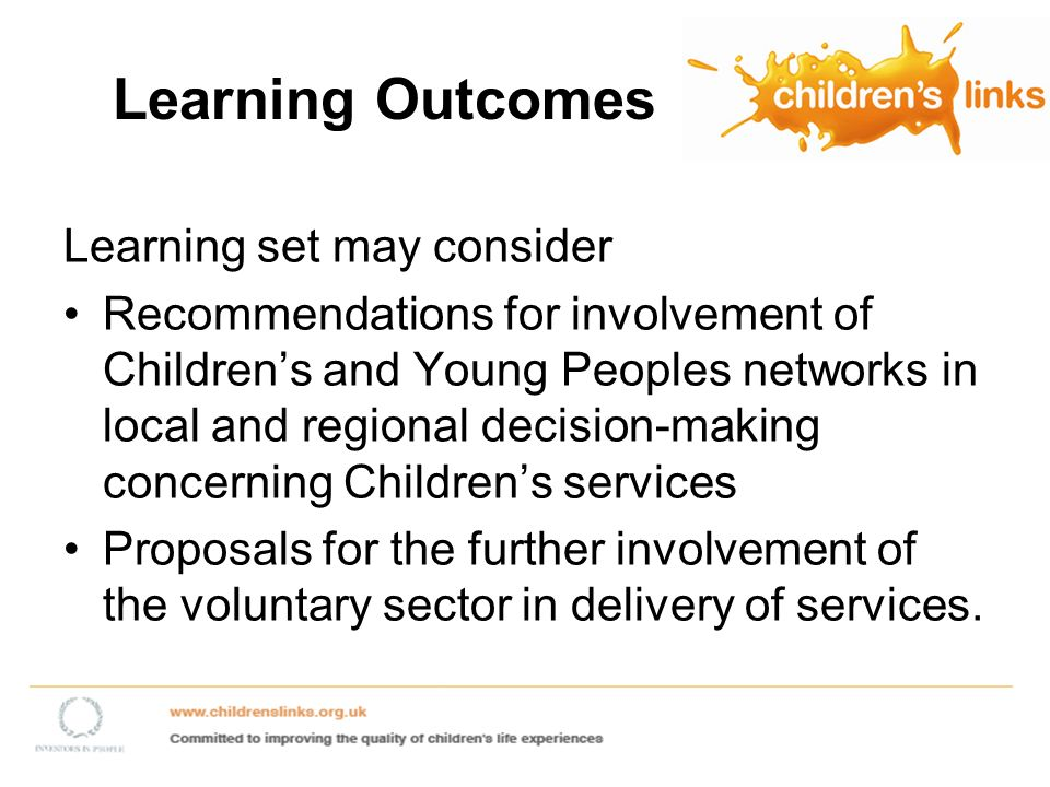 Learning Outcomes Learning set may consider Recommendations for involvement of Childrens and Young Peoples networks in local and regional decision-making concerning Childrens services Proposals for the further involvement of the voluntary sector in delivery of services.