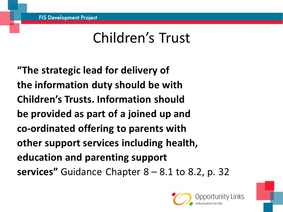 Childrens Trust The strategic lead for delivery of the information duty should be with Childrens Trusts. Information should be provided as part of a j