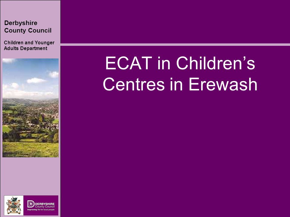 Derbyshire County Council Children and Younger Adults Department ECAT in Childrens Centres in Erewash