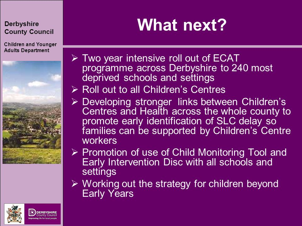 Derbyshire County Council Children and Younger Adults Department What next.