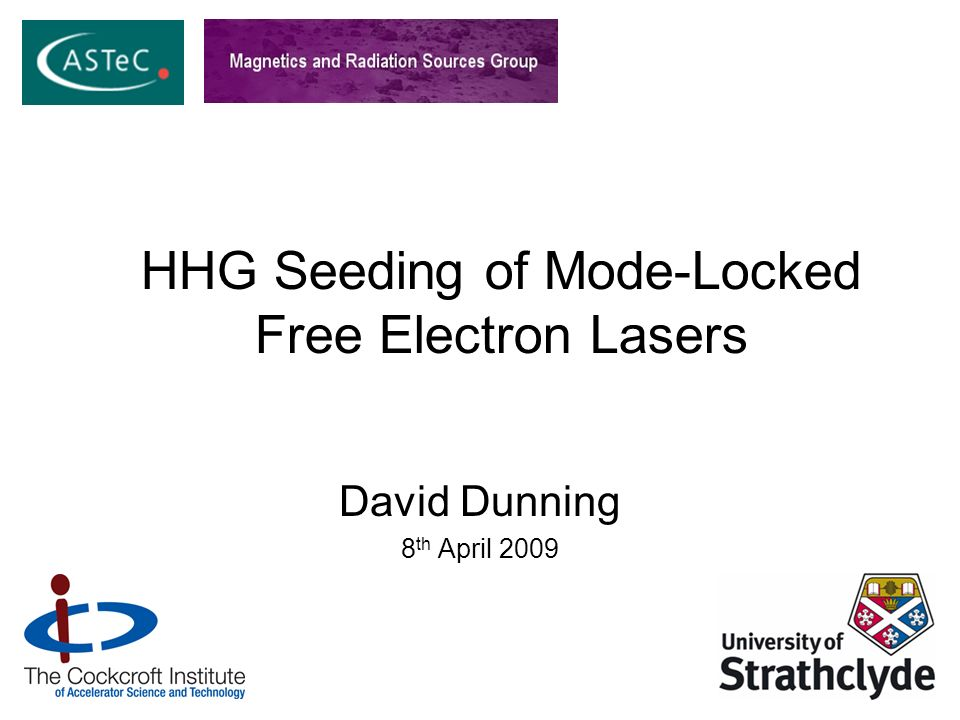 HHG Seeding of Mode-Locked Free Electron Lasers David Dunning 8 th April 2009