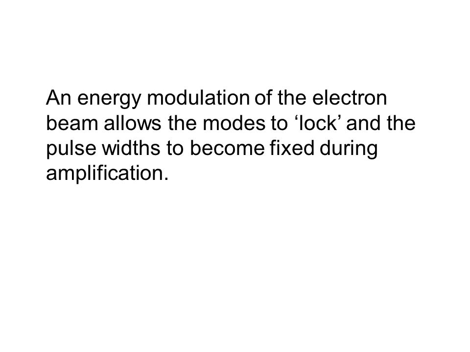 An energy modulation of the electron beam allows the modes to lock and the pulse widths to become fixed during amplification.