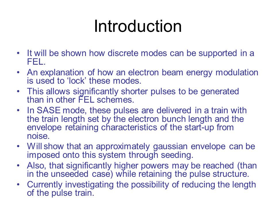 Mode-Coupled SASE XUV- FEL @ 12.4nm Spike FWHM ~ 1 fs Without energy modulation the radiation pulses are free to develop in any longitudinal position -> discrete frequencies develop but not regularly spaced radiation pulses along the train.
