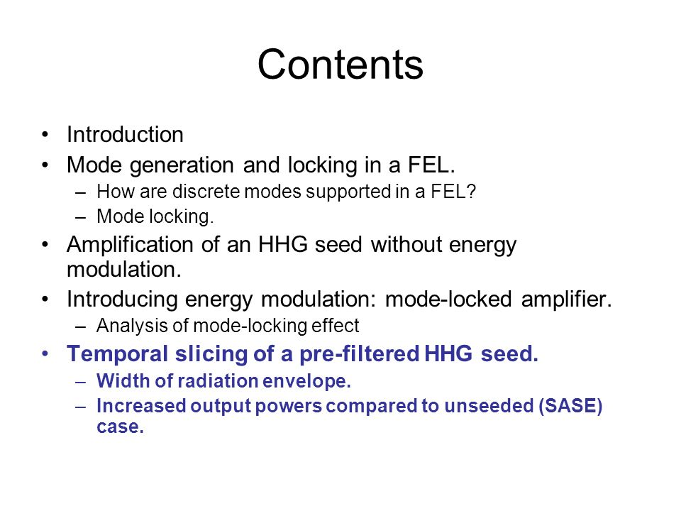 Contents Introduction Mode generation and locking in a FEL. –How are discrete modes supported in a FEL? –Mode locking. Amplification of an HHG seed wi