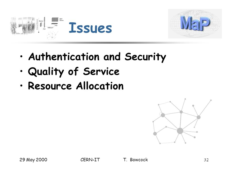 29 May 2000CERN-IT T. Bowcock32 Issues Authentication and Security Quality of Service Resource Allocation