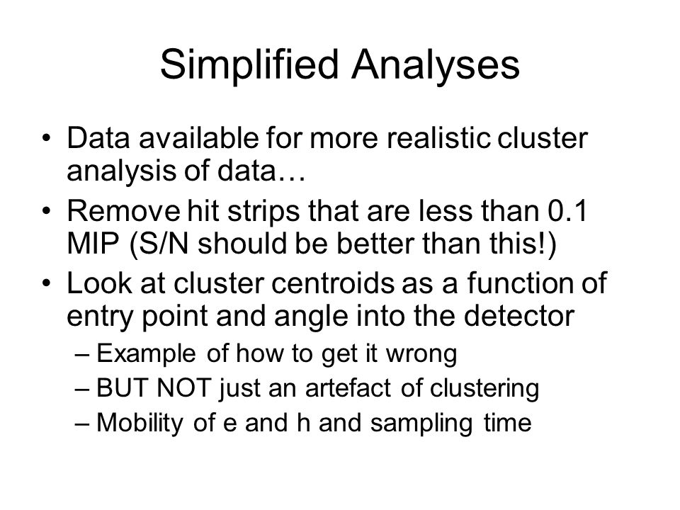 Simplified Analyses Data available for more realistic cluster analysis of data… Remove hit strips that are less than 0.1 MIP (S/N should be better tha