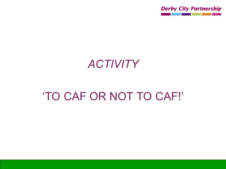ACTIVITY TO CAF OR NOT TO CAF!